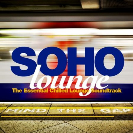 VA - Soho Lounge: The Essential Chilled Lounge Soundtrack (2012)