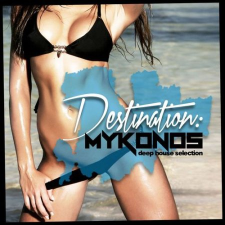 VA - Destination Mykonos: Deep House Selection (2012)
