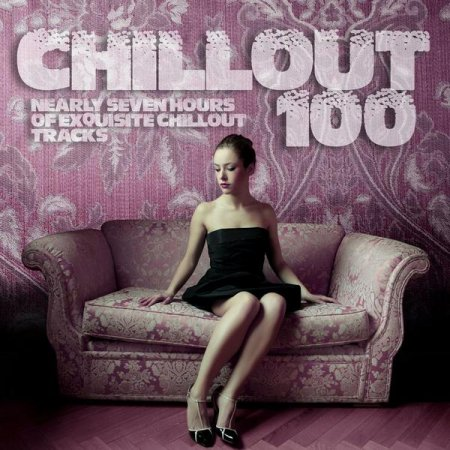 VA - Chillout 100: Nearly Seven Hours Of Exquisite Chillout Tracks (2012)