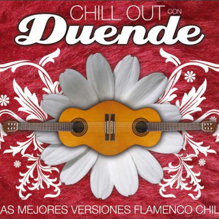 Chill Out con Duende: As Mejores Versiones Flamenco Chill (2012)