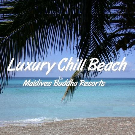 Luxury Chill Beach: Maldives Buddha Resorts (2012)