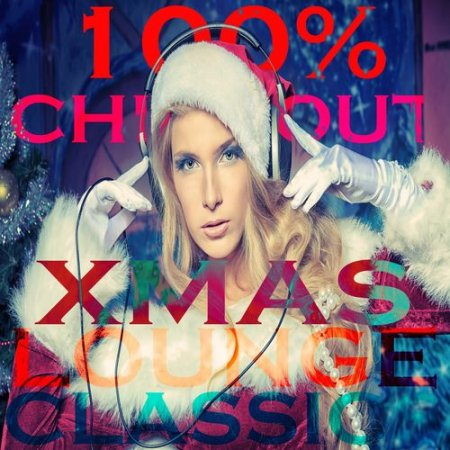 100% ChillOut Xmas Lounge Classic: 44 Tracks of Beautyness and Sexyness Winter Music (2012)