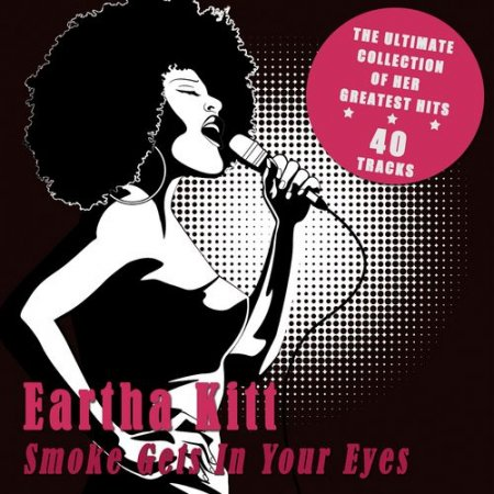 Eartha Kitt - Smoke Gets in Your Eyes: The Ultimate Collection of Her Greatest Hits (2012)