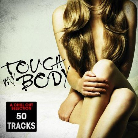 Cover Album of Touch My Body: Chill Out Selection, 50 Tracks (2012)