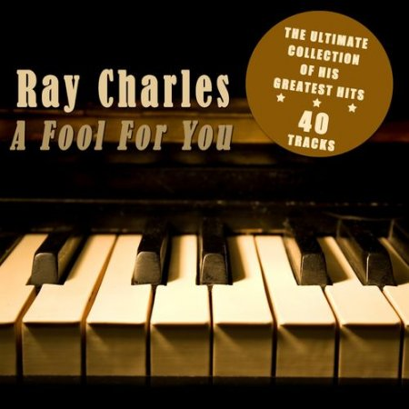 Ray Charles – A Fool for You: The Ultimate Collection of His Greatest Hits (2012)