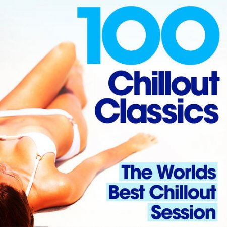 100 Chillout Classics: The Worlds Best Chill Out Album (2012)