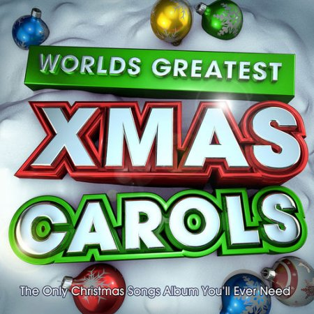 Worlds Greatest Xmas Carols: The Only Christmas Songs Album You'll Ever Need (2012)