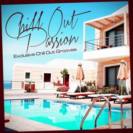 Chill Out Passion: Exclusive Chill Out Grooves (2012)