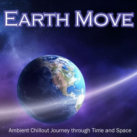 Earth Move: Ambient Chillout Journey Through Time and Space, Sensual Relaxing Sounds (2012)