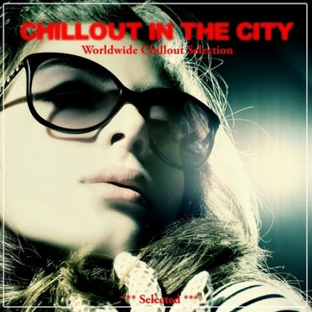 Chillout in the City: Worldwide Chillout Selection (2012)