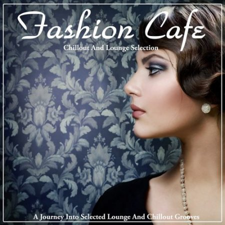 Fashion Cafe: A Journey Into Selected Lounge and Chillout Grooves (2012)