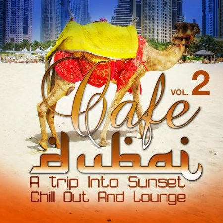 Cover Album of Cafe Dubai: A Trip Into Sunset Chill Out And Lounge Vol.2, The Best In Down and Uptempo Dessert Dreams (2012)