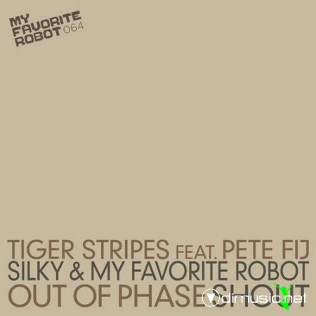 Tiger Stripes, Pete Fij, My Favorite Robot, Silky – Out Of Phase  Shout