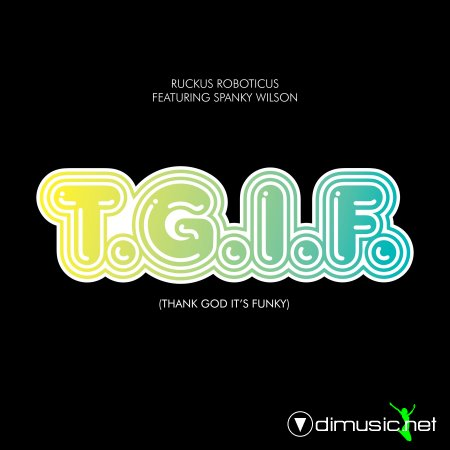 Ruckus Roboticus - T.G.I.F. (Thank God It's Funky) Feat. Spanky Wilson