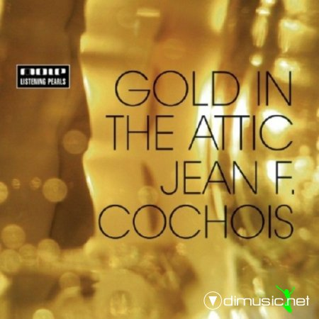 Jean F. Cochois - Gold In The Attic (2009)