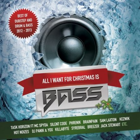 All I Want For Christmas Is Bass (Best of Dubstep and Drum and Bass) (2012 -2013)