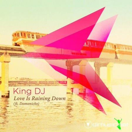 King DJ feat Domenicko - Love Is Raining Down