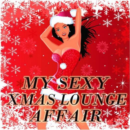 My Sexy XMAS Lounge Affair: 33 Ibiza And Balearic Island Chilled Out Groove Sessions (2012)