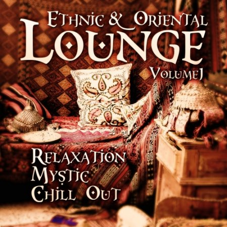 Ethnic and Oriental Lounge Vol.1: Relaxation Mystic Chill Out (2012)