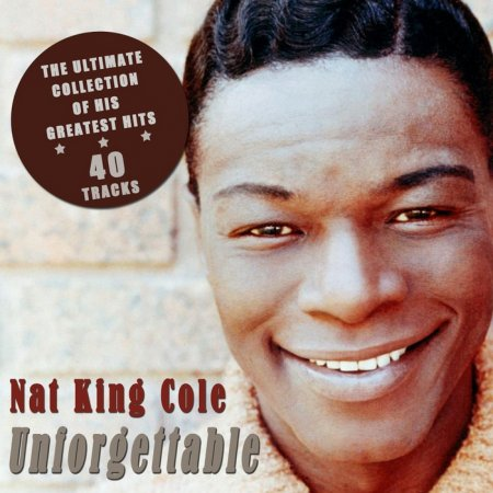 Nat King Cole – Unforgettable: The Ultimate Collection of His Greatest Hits (2012)