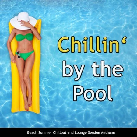 Chillin' By the Pool: Beach Summer Chillout and Lounge Session Anthems (2012)