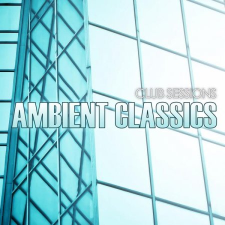 Club Sessions Ambient Classics (2013)