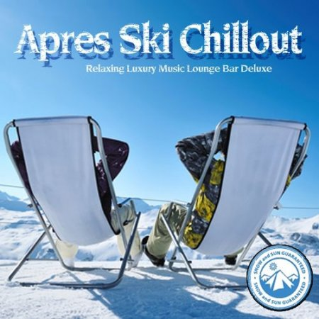 Apres Ski Chillout: Relaxing Luxury Music Lounge Bar Deluxe (2013)