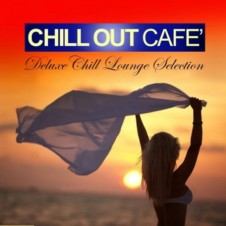 Chill Out Cafe: Deluxe Chill Lounge Selection (2013)