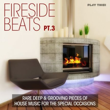Fireside Beats Vol.3: Rare Deep & Grooving Pieces of House Music for the Special Occasions (2013)