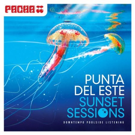 Pacha - Punta Del Este: Sunset Sessions (2012)