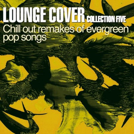 Lounge Cover Collection Five: Chill Out Remakes of Evergreen Pop Songs (2013)