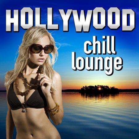 Hollywood Chill Lounge: Movie & Tv Best Themes Chilled Out Remixes (2013)