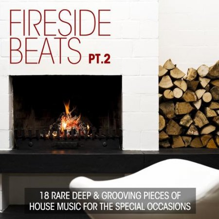 Fireside Beats Vol.2: 18 Rare Deep & Grooving Pieces of House Music for Special Occasions (2013)