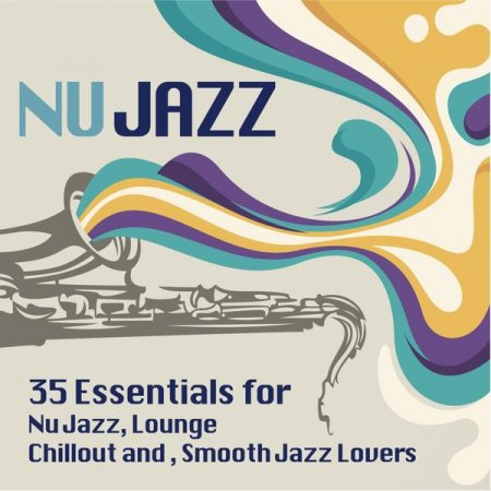 Ultimate Nu Jazz Sounds: 35 Essentials for Nu Jazz, Lounge, Chillout and Smooth Jazz Lovers (2013)