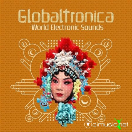 VA - Globaltronica: World Electronic Sounds (2012)