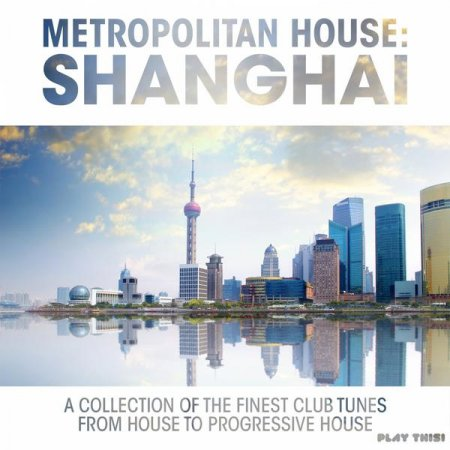 Metropolitan House Shanghai: A Collection of The Finest Club Tunes (2013)