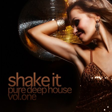 Shake It: Pure Deep House Vol.1 (2013)