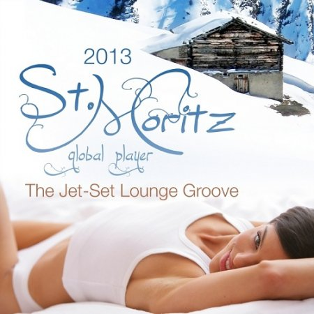 Global Player St.Moritz 2013: The Jet-Set Winter Lounge Groove (2013)