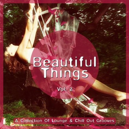 Beautiful Things Vol.2: A Collection Of Lounge & Chill Out Grooves (2013)