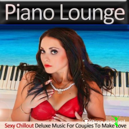 VA - Piano Lounge (Sexy Chillout Deluxe Music for Couples to Make Love)(2013)