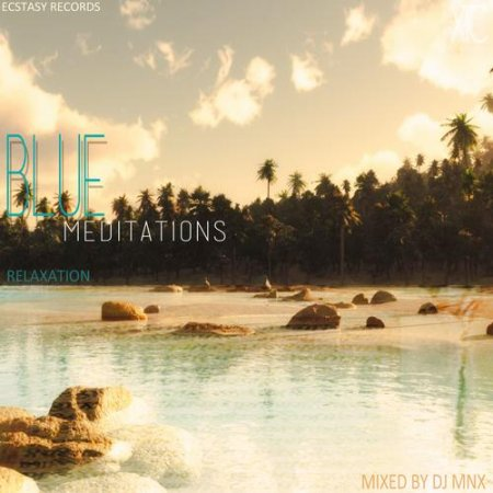 Blue Meditations Relaxation: Mixed By DJ MNX (2013)