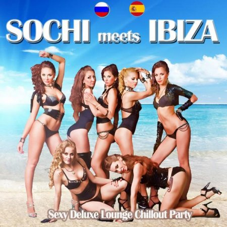 Sochi Meets Ibiza: Sexy Deluxe Lounge Chillout Party Del Mar (2013)