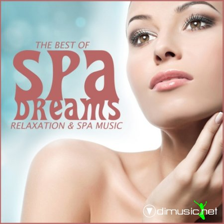 Spa Dreams - The Best Of Relaxation and Spa Muzic (2013)