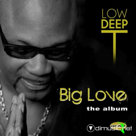 Low Deep T - Big Love the Album (2012)