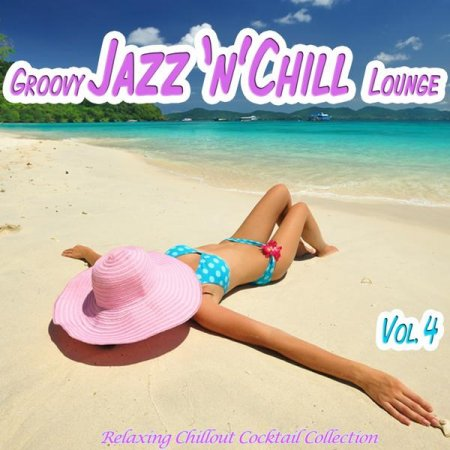Groovy Jazz n Chill Lounge Vol.4: Relaxing Chillout Cocktail Selection (2013)