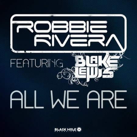 Robbie Rivera feat Blake Lewis – All We Are (2013)