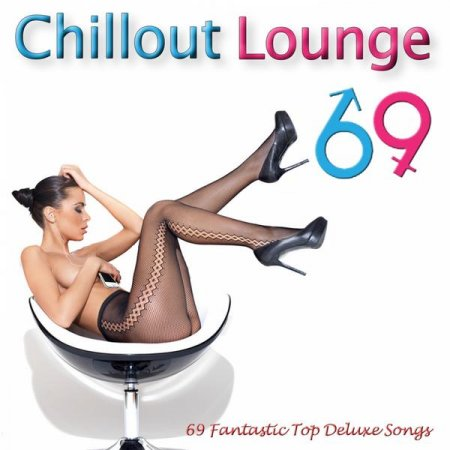 Chillout Lounge 69: Ultimate Masterpiece Collection of the Best Ibiza Cafe Chill Out Relax Music for Body and Soul (2013)