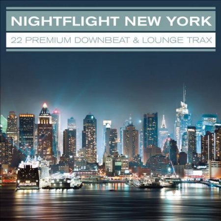 Nightflight New York: 22 Premium Downbeat and Lounge Traxx (2013)