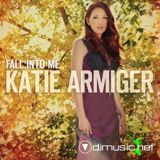 Katie Armiger - Fall Into Me