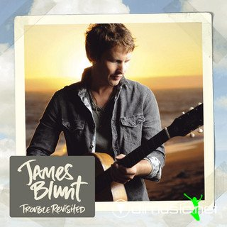 James Blunt - Trouble Revisited(2011)